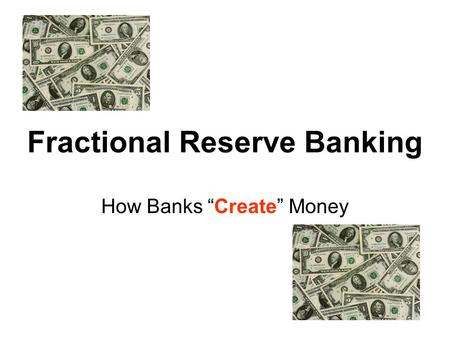 "Fractional Reserve Banking How Banks ""Create"" Money."