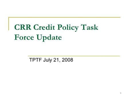 1 CRR Credit Policy Task Force Update TPTF July 21, 2008.