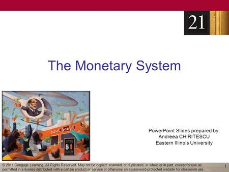 PowerPoint Slides prepared by: Andreea CHIRITESCU Eastern Illinois University The Monetary System 1 © 2011 Cengage Learning. All Rights Reserved. May not.
