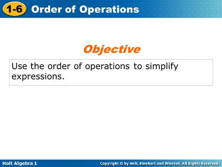 Objective Use the order of operations to simplify expressions.