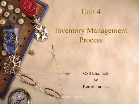 19.01.09Prof. N. P. Pathak - Dept. of I.T.1 Unit 4 Inventory Management Process OSS Essentials by Kornel Terplan.