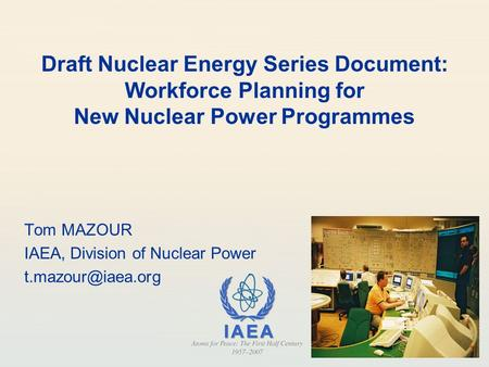 Draft Nuclear Energy Series Document: Workforce Planning for New Nuclear Power Programmes Tom MAZOUR IAEA, Division of Nuclear Power