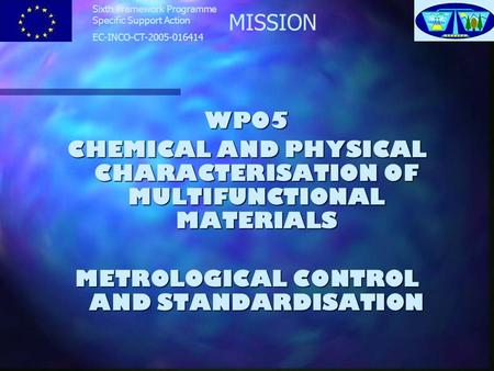 MISSION Sixth Framework Programme Specific Support Action EC-INCO-CT-2005-016414 WP05 CHEMICAL AND PHYSICAL CHARACTERISATION OF MULTIFUNCTIONAL MATERIALS.