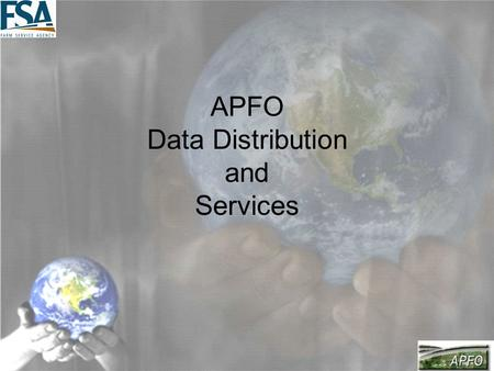 APFO Data Distribution and Services. Bulk Data Distribution Options: –CD –DVD –LTO4 Tape (New this year) –Hard Drive Requestor has the option of using.