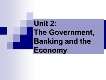 Unit 2: The Government, Banking and the Economy. Who in government has the responsibility to respond when the economy is in trouble? The President? Congress?