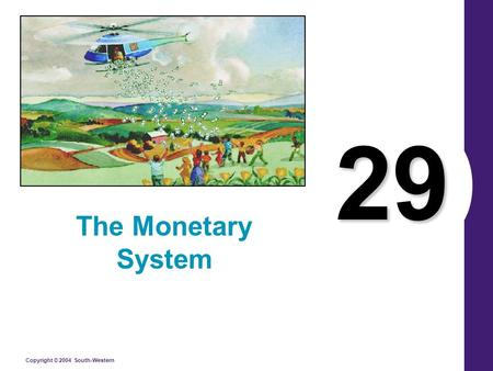 Copyright © 2004 South-Western 29 The Monetary System.