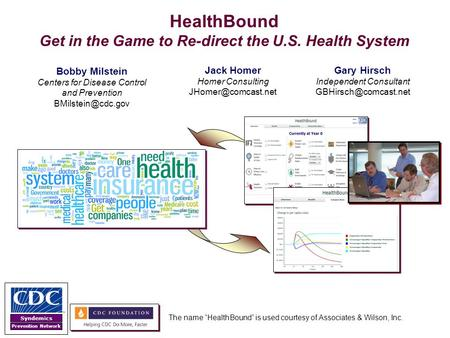 Syndemics Prevention Network HealthBound Get in the Game to Re-direct the U.S. Health System …In support of Healthiest Nation Bobby Milstein Centers for.