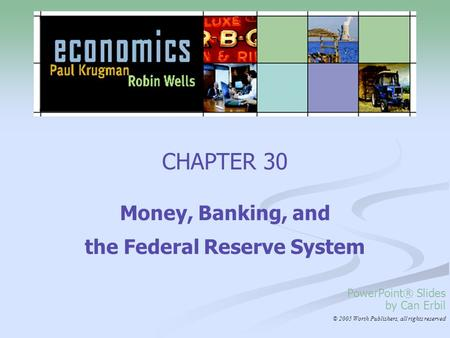 CHAPTER 30 Money, Banking, and the Federal Reserve System PowerPoint® Slides by Can Erbil © 2005 Worth Publishers, all rights reserved.