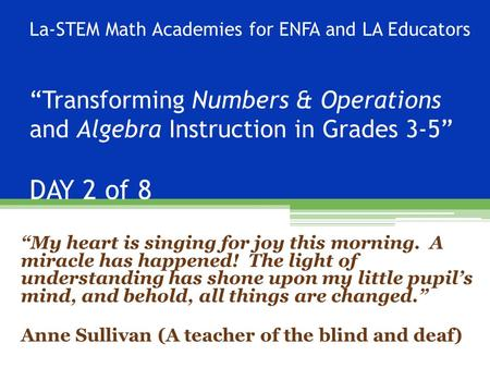 "La-STEM Math Academies for ENFA and LA Educators ""Transforming Numbers & Operations and Algebra Instruction in Grades 3-5"" DAY 2 of 8 ""My heart is singing."
