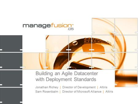 Building an Agile Datacenter with Deployment Standards Jonathan Richey | Director of Development | Altiris Sam Rosenbalm | Director of Microsoft Alliance.