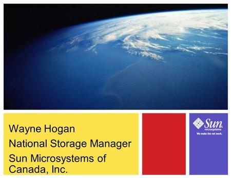 Wayne Hogan National Storage Manager Sun Microsystems of Canada, Inc.