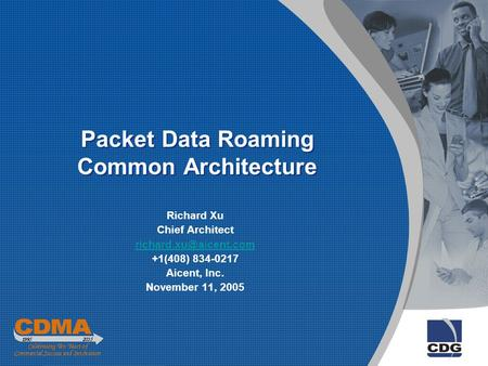 Packet Data Roaming Common Architecture Richard Xu Chief Architect +1(408) 834-0217 Aicent, Inc. November 11, 2005.