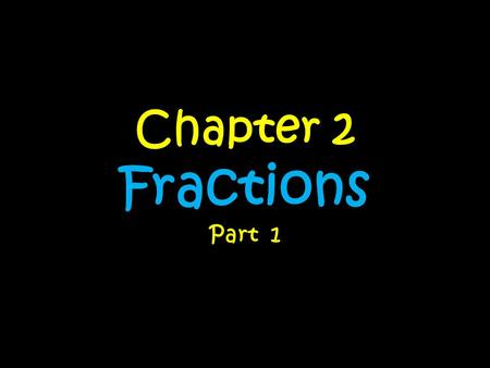 Chapter 2 Fractions Part 1. Day….. 1 – Fraction Models 2 – Comparing Fractions 3 –Ordering Fraction 4 – No School 5- Adding and Subtracting Fractions.