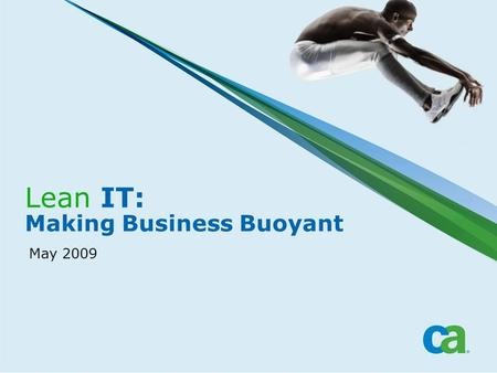 Lean IT: Making Business Buoyant May 2009. 3 Learnings >Limitations with manual monitoring >Business impact of an incident >Time to respond.