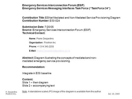 "P. Desjardins Positron Inc.July 20, 2005 Emergency Services Interconnection Forum (ESIF) Emergency Services Messaging Interfaces Task Force (""Task Force."