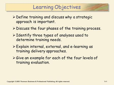 Copyright © 2005 Thomson Business & Professional Publishing. All rights reserved.9–19–1 Learning Objectives  Define training and discuss why a strategic.