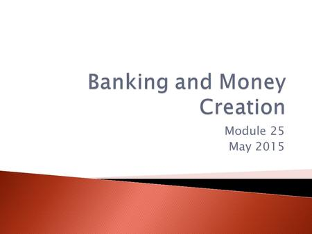 Module 25 May 2015.  Financial intermediary – uses liquid assets in the form of bank deposits to finance the illiquid investments of borrowers.  They.