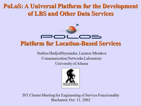Integrated Platform for Location-Based Services PoLoS: A Universal Platform for the Development of LBS and Other Data Services IST Cluster Meeting for.