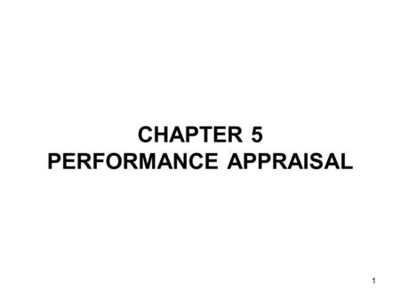 1 CHAPTER 5 PERFORMANCE APPRAISAL. 2 DEFINITION Performance appraisal involves: –Identification Determining what areas of work the manager should be examining.