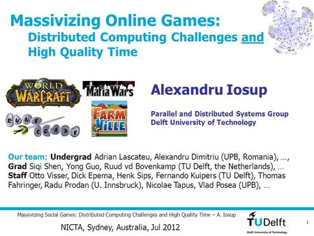 1 Massivizing Social Games: Distributed <strong>Computing</strong> Challenges and High Quality Time – A. Iosup Alexandru Iosup Parallel and Distributed Systems Group Delft.