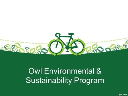Owl Environmental & Sustainability Program. Program Design Students in the GT program will be served with a 1 hour session every Friday. First through.