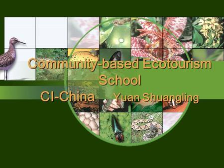 Community-based Ecotourism School CI-China Yuan Shuangling.