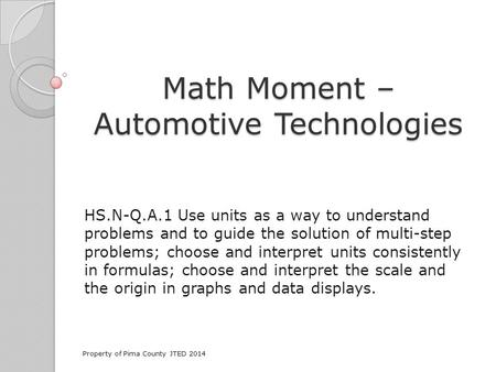 Math Moment – Automotive Technologies HS.N-Q.A.1 Use units as a way to understand problems and to guide the solution of multi-step problems; choose and.