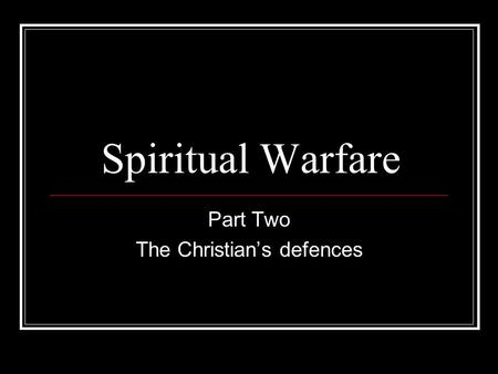 Spiritual Warfare Part Two The Christian's defences.