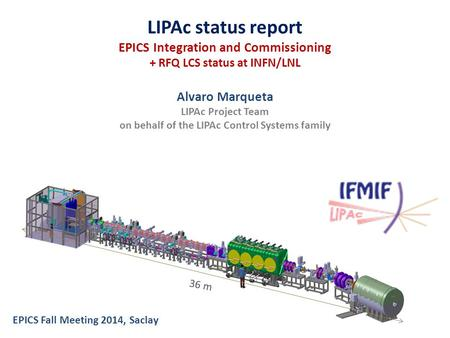 LIPAc status report EPICS Integration and Commissioning + RFQ LCS status at INFN/LNL Alvaro Marqueta LIPAc Project Team on behalf of the LIPAc Control.
