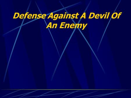 Defense Against A Devil Of An Enemy. Ephesians 6:10 - 20 10 Finally, my brethren, be strong in the Lord, and in the power of his might. 11 Put on the.