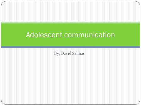 By;David Salinas Adolescent communication. Introduction An adolescent is considered to be the teen years between the ages of 12-20. This long period is.