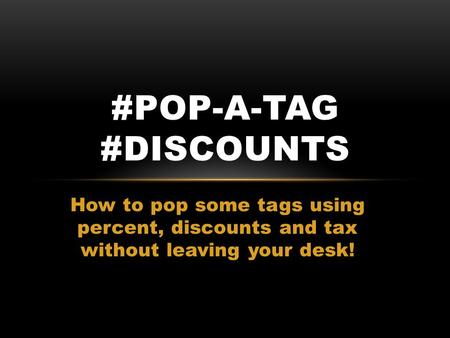 How to pop some tags using percent, discounts and tax without leaving your desk! #POP-A-TAG #DISCOUNTS.