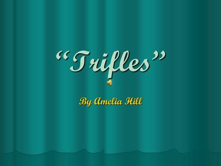 dramatic suspense and tension in trifles a play by susan glaspell Dramatic suspense and tension in trifles a play by susan glaspell the best playwright is a dead playwright a dramatic suspense and tension in trifles a.