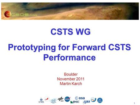 1 CSTS WG CSTS WG Prototyping for Forward CSTS Performance Boulder November 2011 Martin Karch.