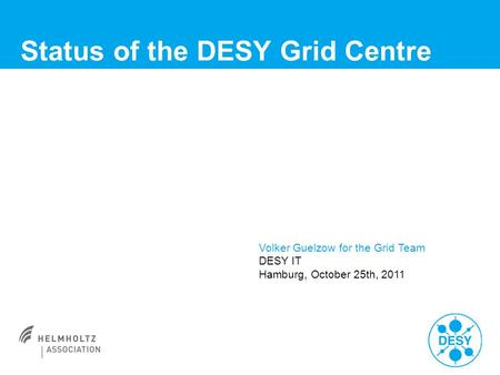 Status of the DESY Grid Centre Volker Guelzow for the Grid Team DESY IT Hamburg, October 25th, 2011.