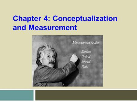 Chapter 4: Conceptualization and Measurement. Levels of Measurement Level of Measurement=Mathematical precision with which values of a variable can be.