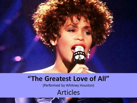 """The Greatest Love of All"" (Performed by Whitney Houston) Articles."