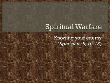 Knowing your enemy (Ephesians 6; 10-13)