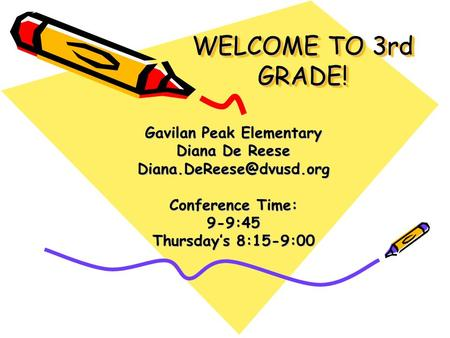 WELCOME TO 3rd GRADE! Gavilan Peak Elementary Diana De Reese Conference Time: 9-9:45 Thursday's 8:15-9:00.