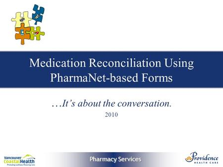 Pharmacy Services Medication Reconciliation Using PharmaNet-based Forms … It's about the conversation. 2010.
