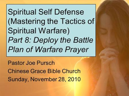 Spiritual Self Defense (Mastering the Tactics of Spiritual Warfare) Part 8: Deploy the Battle Plan of Warfare Prayer Pastor Joe Pursch Chinese Grace Bible.