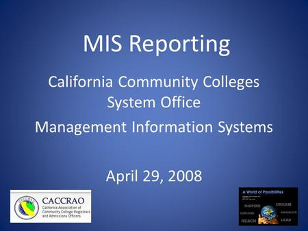 MIS Reporting California Community Colleges System Office Management Information Systems April 29, 2008.