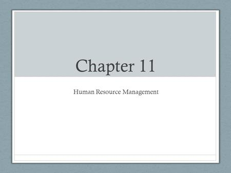 Chapter 11 Human Resource Management. 11.1 Identify your Staffing Needs The people who work for your business are your human resources. Good employees.