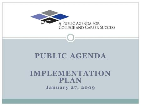 PUBLIC AGENDA IMPLEMENTATION PLAN January 27, 2009.