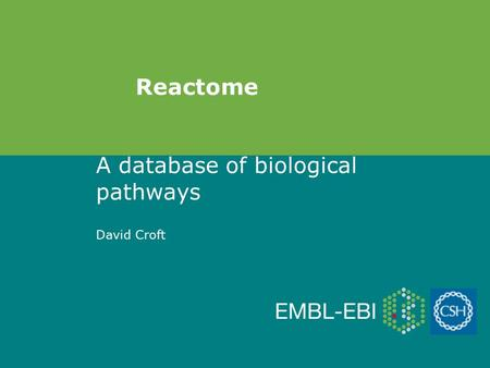 A database of biological pathways David Croft Reactome.
