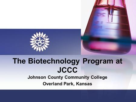 The Biotechnology Program at JCCC Johnson County Community College Overland Park, Kansas.