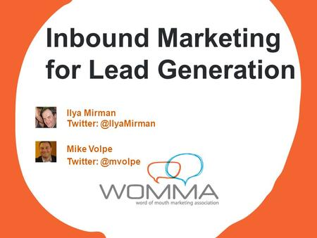 Inbound Marketing for Lead Generation Ilya Mirman Mike Volpe
