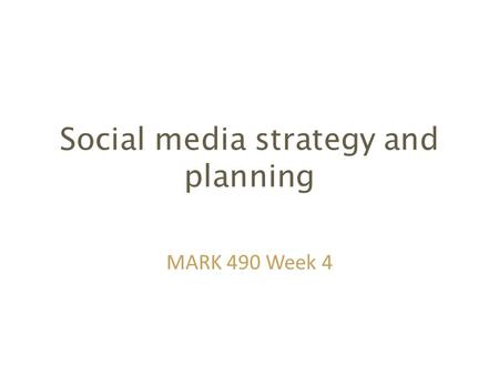 Social media strategy and planning MARK 490 Week 4.