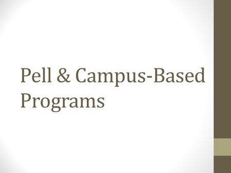Pell & Campus-Based Programs. FEDERAL PELL GRANT.
