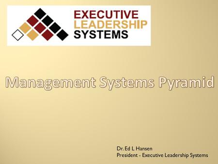 Dr. Ed L Hansen President - Executive Leadership Systems.